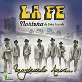 Play & Download Imaginando Amor... by La Fe Norteña de Toño Aranda | Napster
