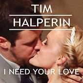 I Need Your Love (As Made Famous by Calvin Harris & Ellie Goulding) by Tim Halperin
