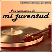 Las Canciones de Mi Juventud. La Buena Música de Antes von Various Artists