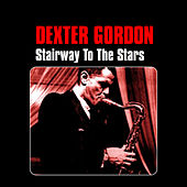 Play & Download Stairway to the Stars by Dexter Gordon | Napster