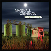 Driving and Dreaming by Marshall Crenshaw
