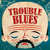Play & Download Trouble Blues by Various Artists | Napster