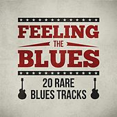 Feeling the Blues - 20 Rare Blues Tracks by Various Artists