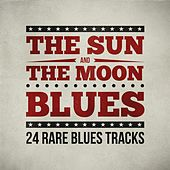 Play & Download The Sun and the Moon Blues - 24 Rare Blues Tracks by Various Artists | Napster