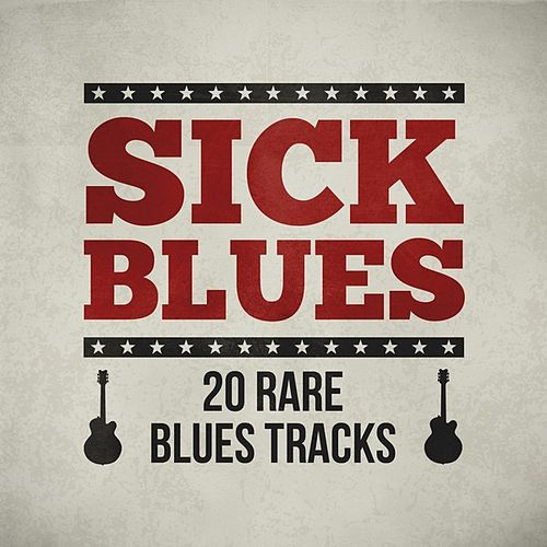 Play & Download Sick Blues - 20 Rare Blues Tracks by Various Artists | Napster