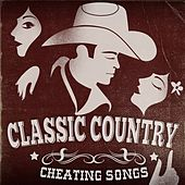 Play & Download Classic Country - Cheating Songs by Various Artists | Napster