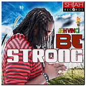 Be Strong - Single by Jah Vinci