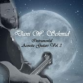 Instrumental Acoustic Guitars Vol. 3 by Dani W. Schmid