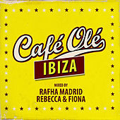 Play & Download Cafe Ole Ibiza (Mixed By Rafha Madrid and Rebecca & Fiona) by Various Artists | Napster