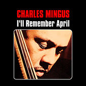 Play & Download I'll Remember April by Charles Mingus | Napster
