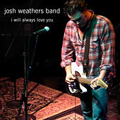 I Will Always Love You by Josh Weathers Band