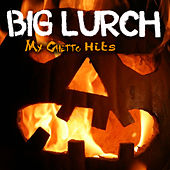 Play & Download My Ghetto Hits by Big Lurch | Napster