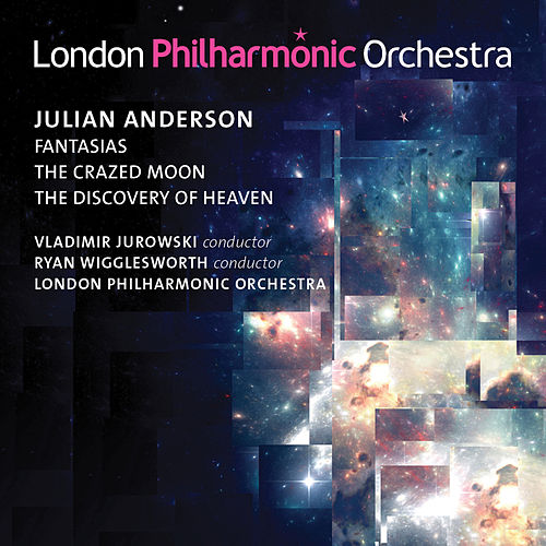 Play & Download Julian Anderson: Fantasias, The Crazed Moon & The Discovery of Heaven by London Philharmonic Orchestra | Napster