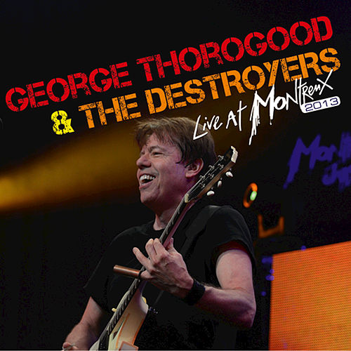 Play & Download Live At Montreux 2013 by George Thorogood | Napster