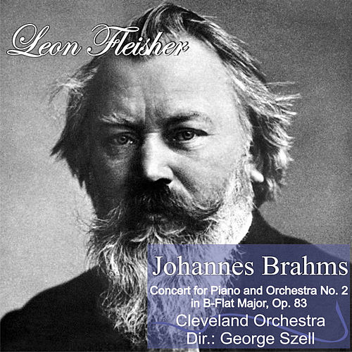 Play & Download J. Brahms: Concert for Piano and Orchestra No. 2 in B-Flat Major, Op. 83 by Leon Fleisher | Napster