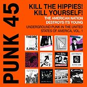 Play & Download PUNK 45: Kill The Hippies! Kill Yourself! The American Nation Destroys Its Young. Underground Punk in the United States of America, Vol. 1. 1973-1987 by Various Artists | Napster
