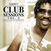 Play & Download Liquid V Club Sessions, Vol. 5 (Presented By Bryan Gee) by Various Artists | Napster