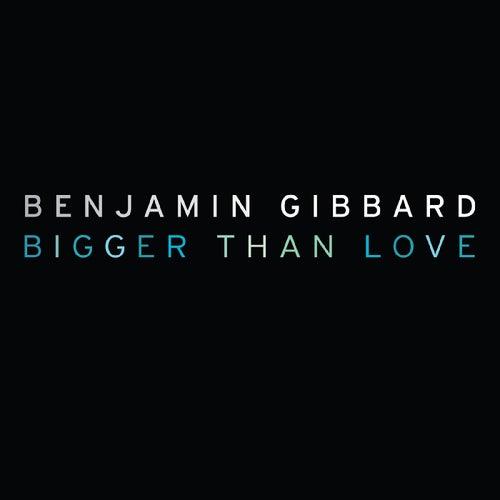 Play & Download Bigger Than Love - Single by Benjamin Gibbard | Napster