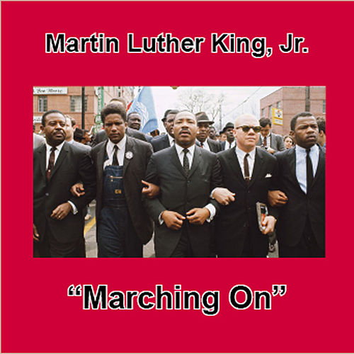 Play & Download Marching On by Martin Luther King, Jr. | Napster