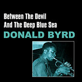 Play & Download Between the Devil and the Deep Blue Sea by Donald Byrd | Napster