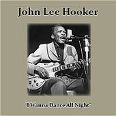 Play & Download I Wanna Dance All Night by John Lee Hooker | Napster