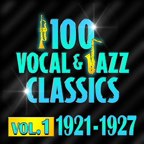 Play & Download 100 Vocal & Jazz Classics - Vol. 1 (1921-1927) by Various Artists | Napster