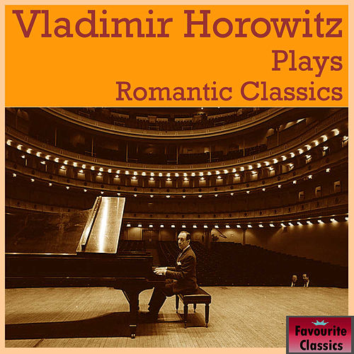 Vladimir Horowitz Plays Romantic Classics by Vladimir Horowitz