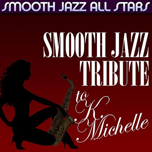 Play & Download Smooth Jazz Tribute to K. Michelle by Smooth Jazz Allstars | Napster