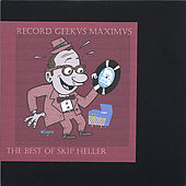 Record Geekus Maximus: The Best Of Skip Heller by Skip Heller