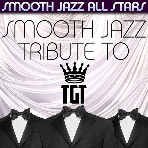 Play & Download Smooth Jazz Tribute to TGT by Smooth Jazz Allstars | Napster