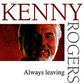 Always Leaving by Kenny Rogers