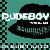 Play & Download Rudeboy - Ska Bluebeat Classics, Vol. 12 by Various Artists | Napster
