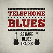 Play & Download Telephone Blues - 23 Rare Blues Tracks by Various Artists | Napster