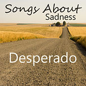 Songs About Sadness: Desperado by The O'Neill Brothers Group