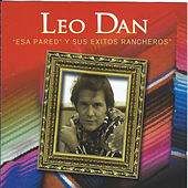 Play & Download Esa Pared Y Sus Exitos Rancheros by Leo Dan | Napster