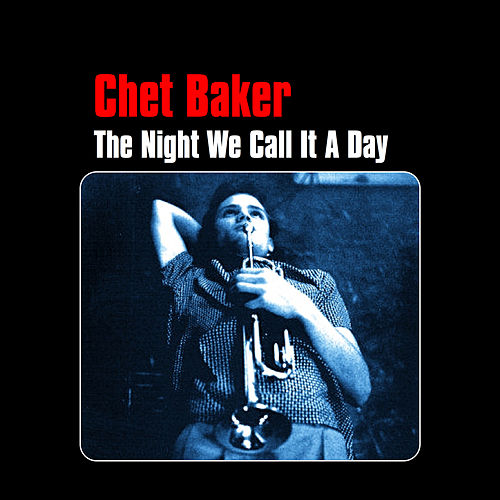 The Night We Call It a Day by Chet Baker
