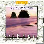 Play & Download Speranta, Vol. 5 (Eu nu ma tem) by Speranta | Napster