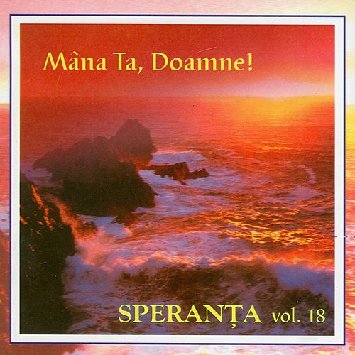 Play & Download Speranta, Vol. 18 (Mana Ta, Doamne!) by Speranta | Napster