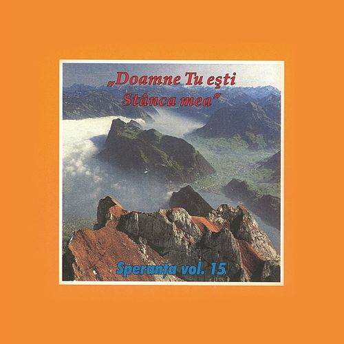 Play & Download Speranta, Vol. 15 (Doamne, Tu esti Stanca mea) by Speranta | Napster