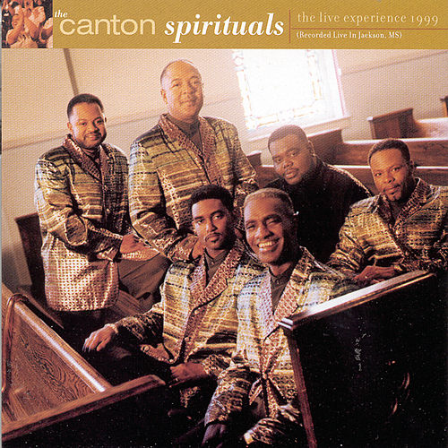 Play & Download The Live Experience 1999 by Canton Spirituals | Napster