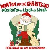 Warten auf das Christkind - Geschichten und Lieder für Kinder by Peter Zucker