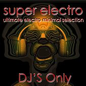 Super Electro (DJ'S Only) by Various Artists