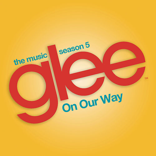 Play & Download On Our Way (Glee Cast Version) by Glee Cast | Napster