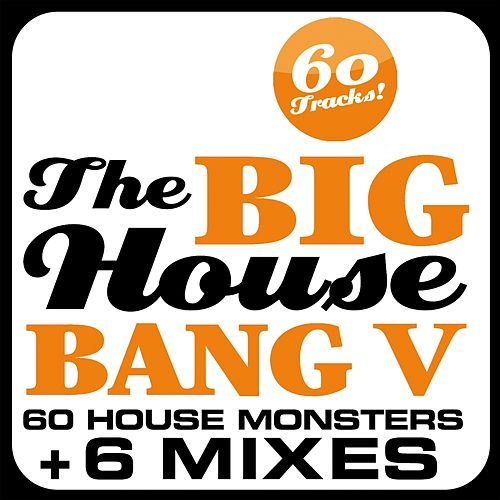 Play & Download The Big House Bang!, Vol. 5 (60 House Monsters + 6 DJ Mixes) by Various Artists | Napster