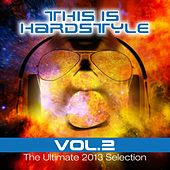 Play & Download This is Hardstyle, Vol. 2 (The Ultimate 2013 Selection) by Various Artists | Napster