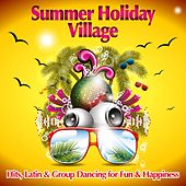 Play & Download Summer Holiday Village (Hits, Latin & Group Dancing for Fun & Happiness) by Various Artists | Napster