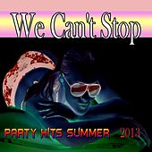 Play & Download We Can't Stop (Party Hits Summer 2013) by Various Artists | Napster