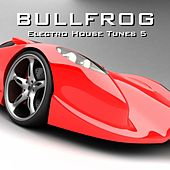 Play & Download BULLFROG 5 (Electro House Tunes) by Various Artists | Napster