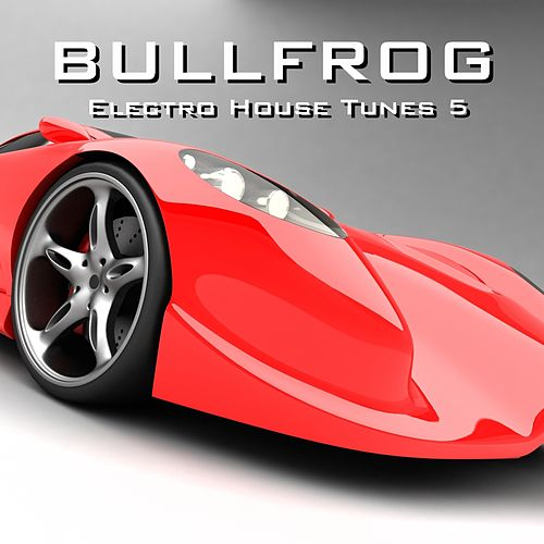 BULLFROG 5 (Electro House Tunes) by Various Artists