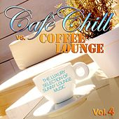 Cafè Chill Vs. Coffee Lounge, Vol. 4 (The Luxury Selection of Sunny Lounge Music) by Various Artists